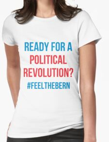 Ready For A Political Revolution?  #FeelTheBern Womens Fitted T-Shirt