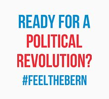 Ready For A Political Revolution?  #FeelTheBern Unisex T-Shirt