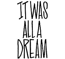 IT WAS ALL A DREAM HAND LETTERED GRAFFITI ART Photographic Print