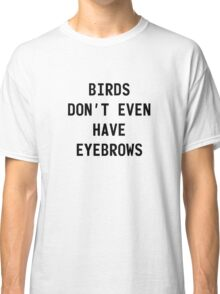 """Larry """" birds dont even have eyebrows""""  black text Classic T-Shirt"""