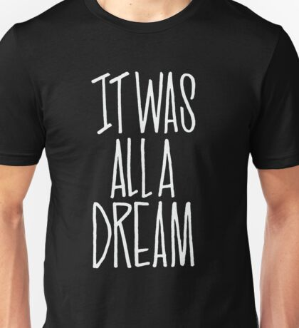 IT WAS ALL A DREAM HAND LETTERED GRAFFITI ART Unisex T-Shirt