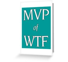 MVP of WTF Greeting Card