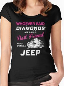 WHOEVER SAID DIAMONDS ARE A GIRL'S BEST FRIEND NEVER OWNED A JEEP Women's Fitted Scoop T-Shirt