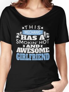 THIS MECHANIC HAS A SMOKIN' HOT AND AWESOME GIRLFRIEND Women's Relaxed Fit T-Shirt