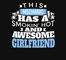 THIS MECHANIC HAS A SMOKIN' HOT AND AWESOME GIRLFRIEND Unisex T-Shirt