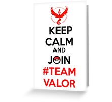 Keep Calm And Join Team Valor Greeting Card