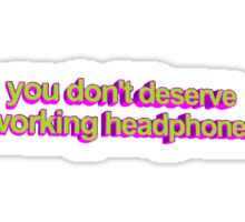 you don't deserve working headphones Sticker