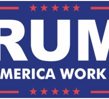 Make America Work Again Sticker