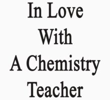 In Love With A Chemistry Teacher  by supernova23
