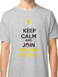 Keep Calm And Join Team Instinct Classic T-Shirt