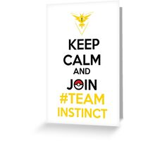 Keep Calm And Join Team Instinct Greeting Card
