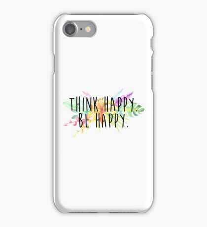 Think Happy. Be Happy.  iPhone Case/Skin