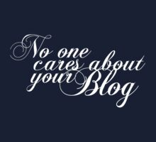No one cares about your blog (dark) by captainsquare