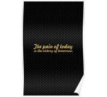 The pain of today is the victory of tomorrow... Business Inspirational Quote Poster