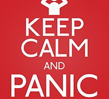 Keep Calm and Panic by Playful-Fox
