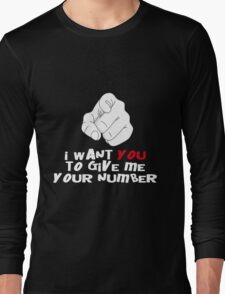 I WANT YOU TO GIVE ME YOUR NUMBER Long Sleeve T-Shirt