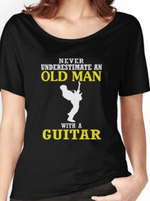 Never underestimate an old man with a guitar Women's Relaxed Fit T-Shirt