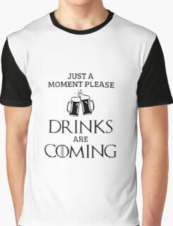 Just a Moment Please, Drinks are Coming in White Graphic T-Shirt