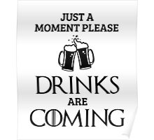 Just a Moment Please, Drinks are Coming in White Poster