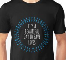 It's a Beautiful day to save lives - for dark Unisex T-Shirt