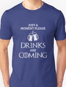 Just a Moment Please, Drinks are Coming in Blue Unisex T-Shirt