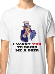 I WANT YOU TO BRING ME A BEER Classic T-Shirt