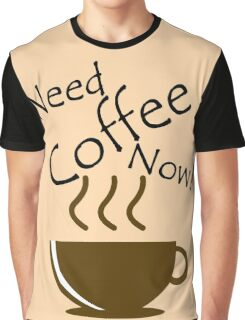 Need Coffee Now! Graphic T-Shirt