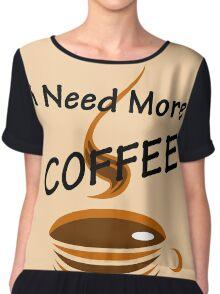 I Need More Coffee Chiffon Top