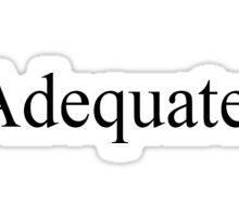 'Adequate.' Sticker