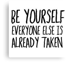 Be Yourself Funny Cool Quote Smart Humor Canvas Print