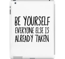Be Yourself Funny Cool Quote Smart Humor iPad Case/Skin