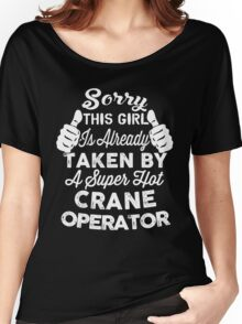 Sorry This Girl Is Already Taken By A Super Hot CRANE OPERATOR Women's Relaxed Fit T-Shirt