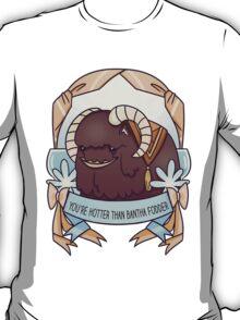 You're Hotter than Bantha Fodder T-Shirt