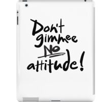 Don't Gimmee NO attitude! Lettering. iPad Case/Skin