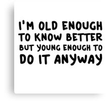 Funny Comedy Humor Old Young Cool Quote Canvas Print