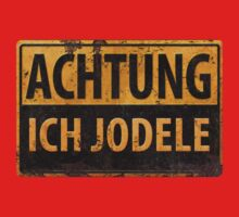 Achtung Ich Jodele - Yodel in German - Distressed Metal Sign - Schild - Funny Lustig Baby Tee