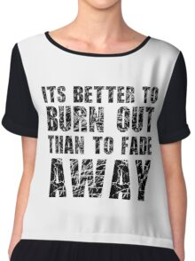 Its Better To Burn Out Kurt Cobain Neil Young Quote Music Chiffon Top