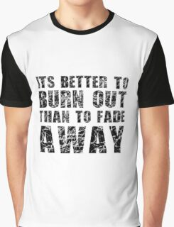 Its Better To Burn Out Kurt Cobain Neil Young Quote Music Graphic T-Shirt