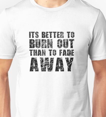 Its Better To Burn Out Kurt Cobain Neil Young Quote Music Unisex T-Shirt