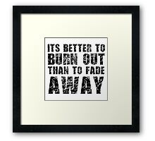 Its Better To Burn Out Kurt Cobain Neil Young Quote Music Framed Print