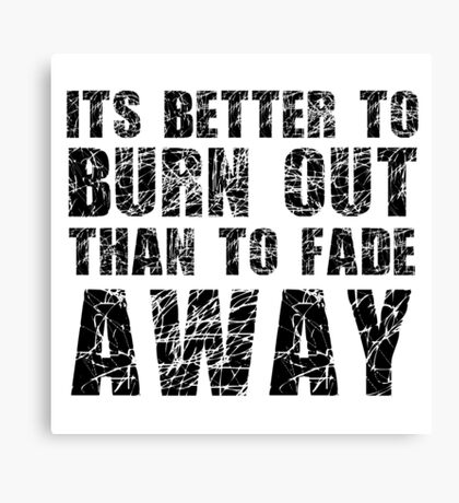 Its Better To Burn Out Kurt Cobain Neil Young Quote Music Canvas Print