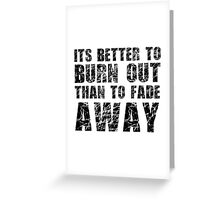 Its Better To Burn Out Kurt Cobain Neil Young Quote Music Greeting Card