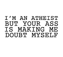 Atheism Joke Ass Booty Humor Cute Sex  Photographic Print