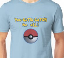 You gotta catch ME all! Unisex T-Shirt