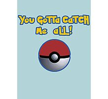 You gotta catch ME all! Photographic Print