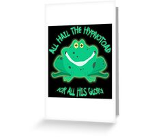 Hail The Hypnosis Frog For All His Glory Greeting Card