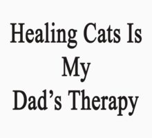 Healing Cats Is My Dad's Therapy  by supernova23