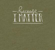 Because I Matter | Color Options Tri-blend T-Shirt