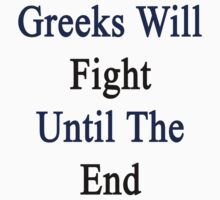 Greeks Will Fight Until The End  by supernova23
