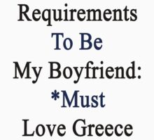 Requirements To Be My Boyfriend: *Must Love Greece  by supernova23